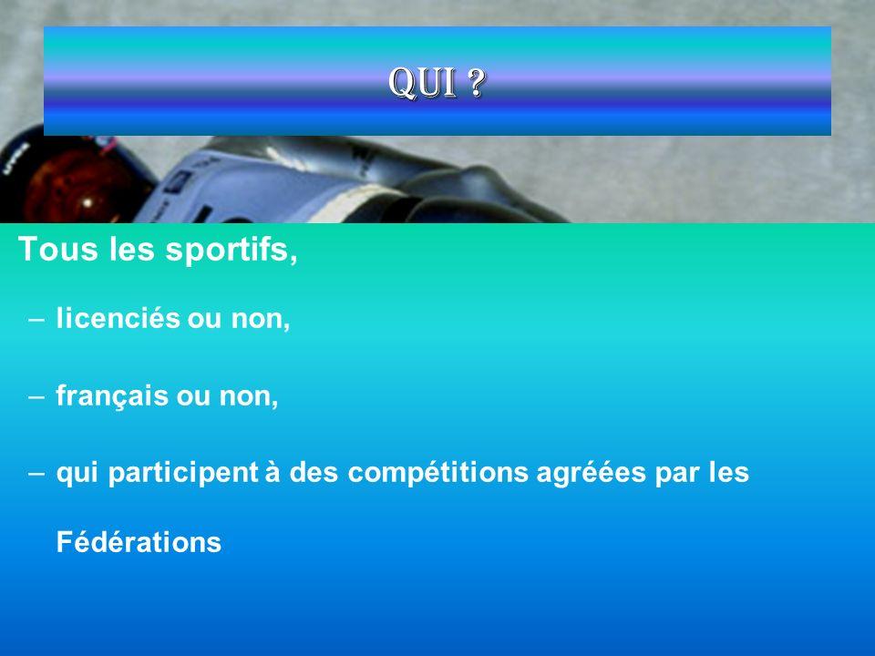 Qui ? Tous les sportifs, –licenciés ou non, –français ou non, –qui participent à des compétitions agréées par les Fédérations