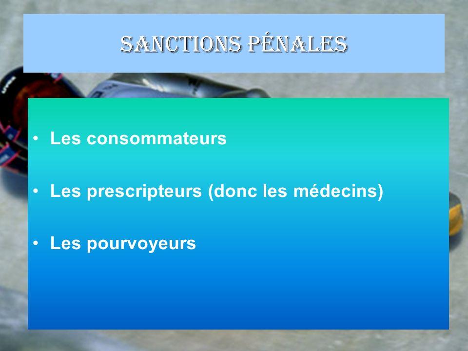 Sanctions pénales Les consommateurs Les prescripteurs (donc les médecins) Les pourvoyeurs