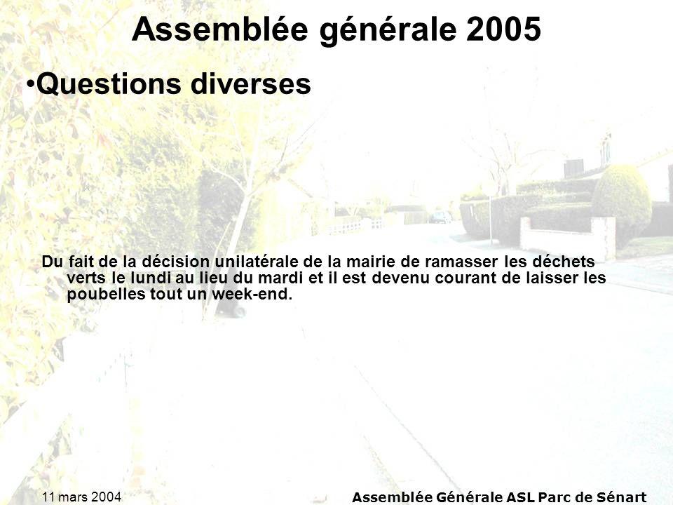 11 mars 2004Assemblée Générale ASL Parc de Sénart Assemblée générale 2005 Du fait de la décision unilatérale de la mairie de ramasser les déchets vert