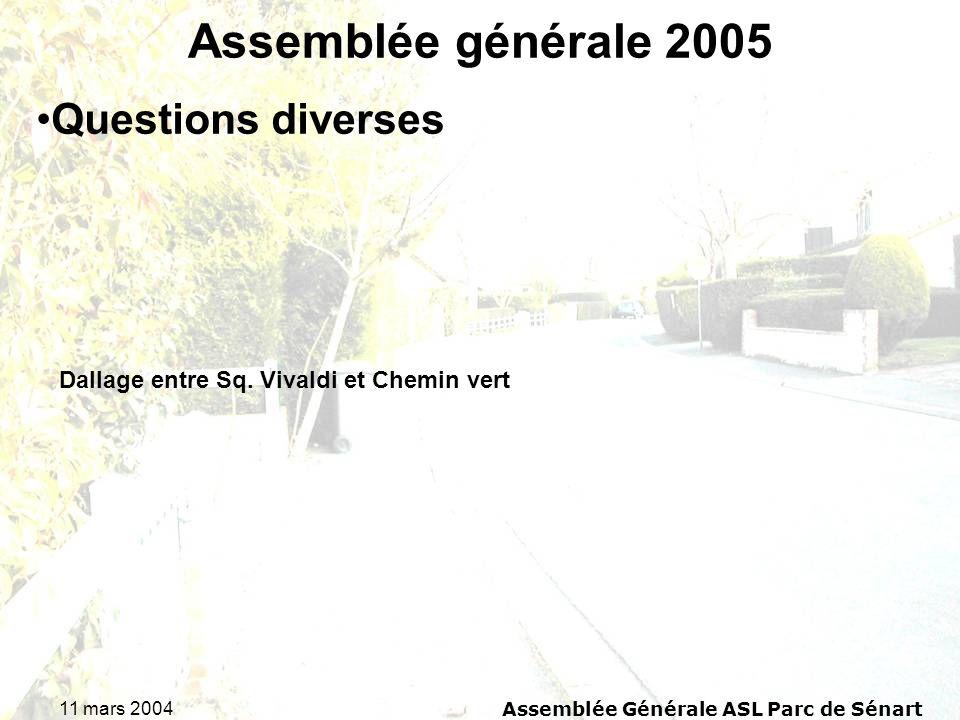 11 mars 2004Assemblée Générale ASL Parc de Sénart Assemblée générale 2005 Dallage entre Sq. Vivaldi et Chemin vert Questions diverses