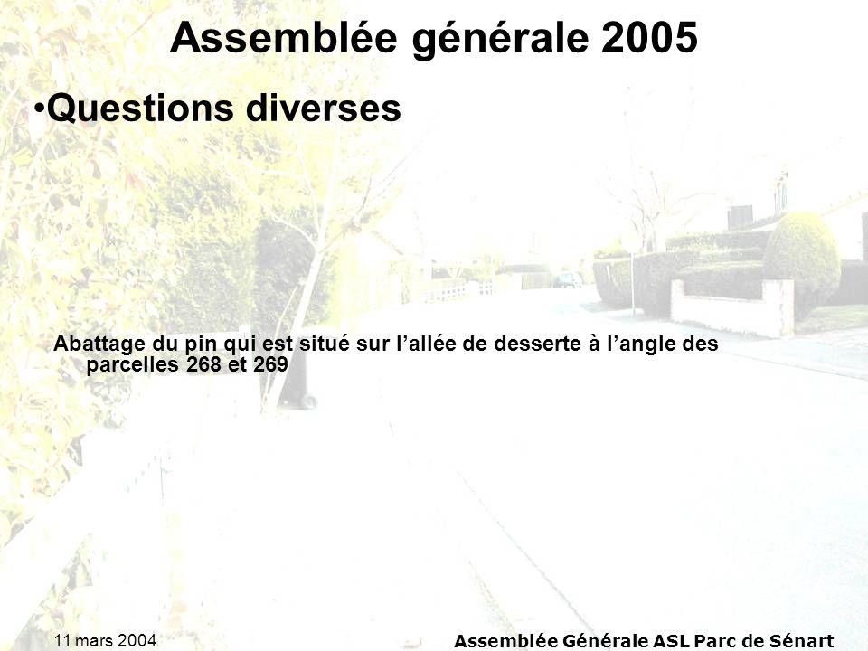11 mars 2004Assemblée Générale ASL Parc de Sénart Assemblée générale 2005 Abattage du pin qui est situé sur lallée de desserte à langle des parcelles