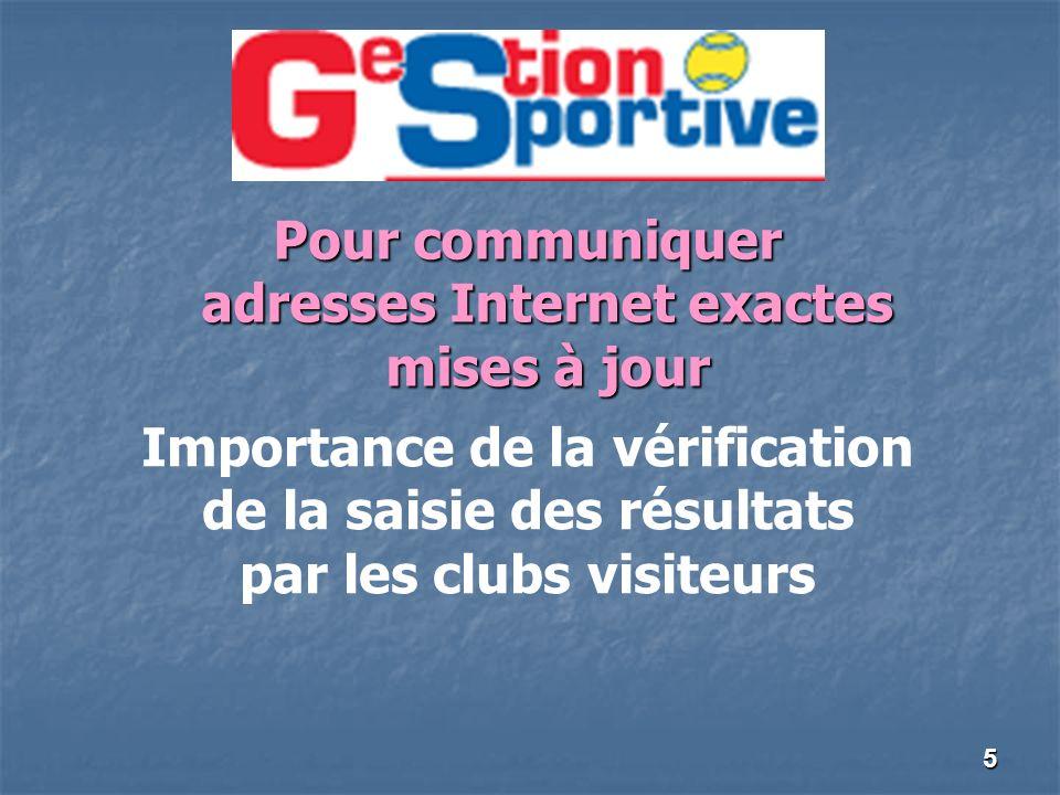 5 Pour communiquer adresses Internet exactes mises à jour Importance de la vérification de la saisie des résultats par les clubs visiteurs