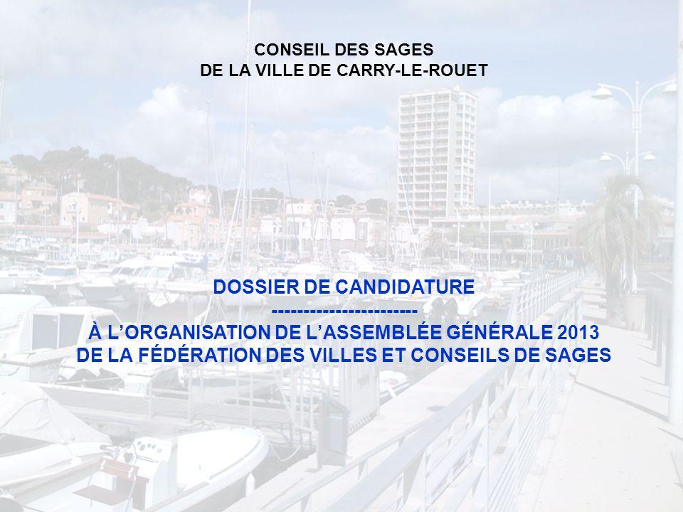 1 DOSSIER DE CANDIDATURE ----------------------- À LORGANISATION DE LASSEMBLÉE GÉNÉRALE 2013 DE LA FÉDÉRATION DES VILLES ET CONSEILS DE SAGES CONSEIL DES SAGES DE LA VILLE DE CARRY-LE-ROUET