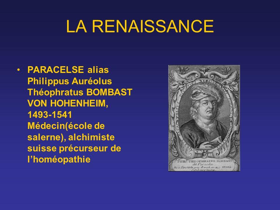 LA RENAISSANCE PARACELSE alias Philippus Auréolus Théophratus BOMBAST VON HOHENHEIM, 1493-1541 Médecin(école de salerne), alchimiste suisse précurseur