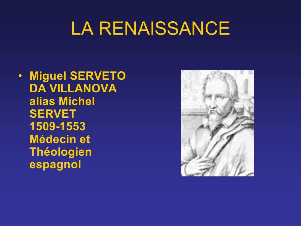LA RENAISSANCE Miguel SERVETO DA VILLANOVA alias Michel SERVET 1509-1553 Médecin et Théologien espagnol