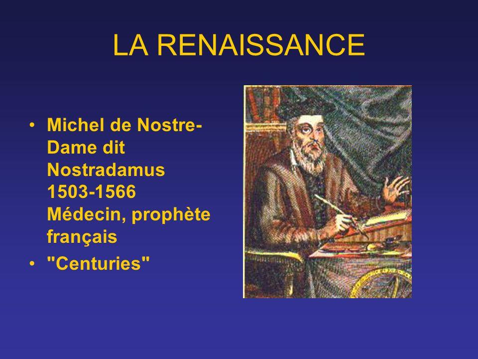 LA RENAISSANCE Michel de Nostre- Dame dit Nostradamus 1503-1566 Médecin, prophète français