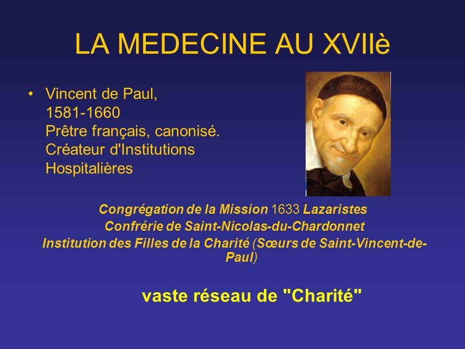 LA MEDECINE AU XVIIè Vincent de Paul, 1581-1660 Prêtre français, canonisé. Créateur d'Institutions Hospitalières Congrégation de la Mission 1633 Lazar