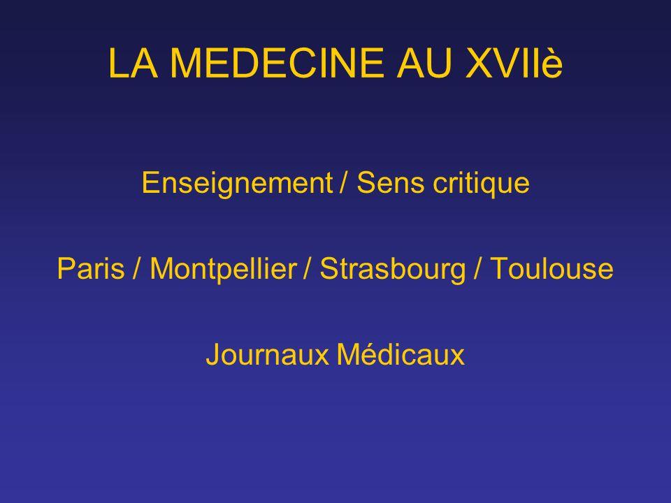 LA MEDECINE AU XVIIè Enseignement / Sens critique Paris / Montpellier / Strasbourg / Toulouse Journaux Médicaux
