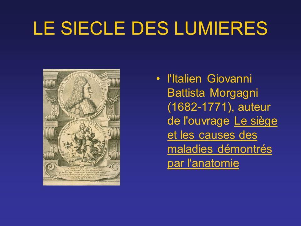 LE SIECLE DES LUMIERES l'Italien Giovanni Battista Morgagni (1682-1771), auteur de l'ouvrage Le siège et les causes des maladies démontrés par l'anato