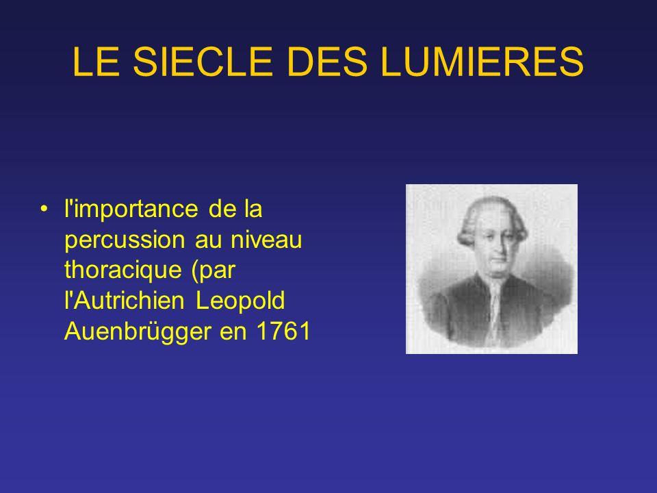 LE SIECLE DES LUMIERES l'importance de la percussion au niveau thoracique (par l'Autrichien Leopold Auenbrügger en 1761