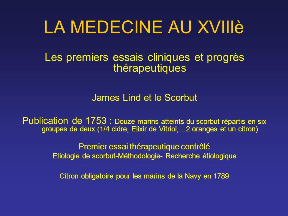 LA MEDECINE AU XVIIIè Les premiers essais cliniques et progrès thérapeutiques James Lind et le Scorbut Publication de 1753 : Douze marins atteints du