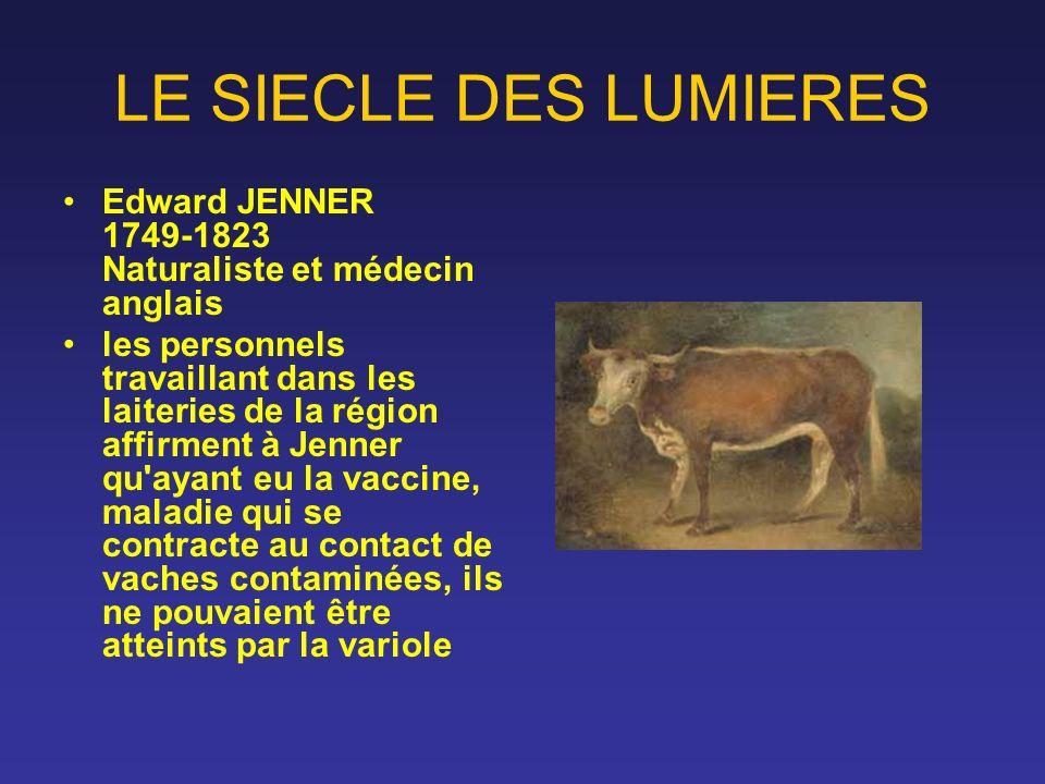 LE SIECLE DES LUMIERES Edward JENNER 1749-1823 Naturaliste et médecin anglais les personnels travaillant dans les laiteries de la région affirment à J
