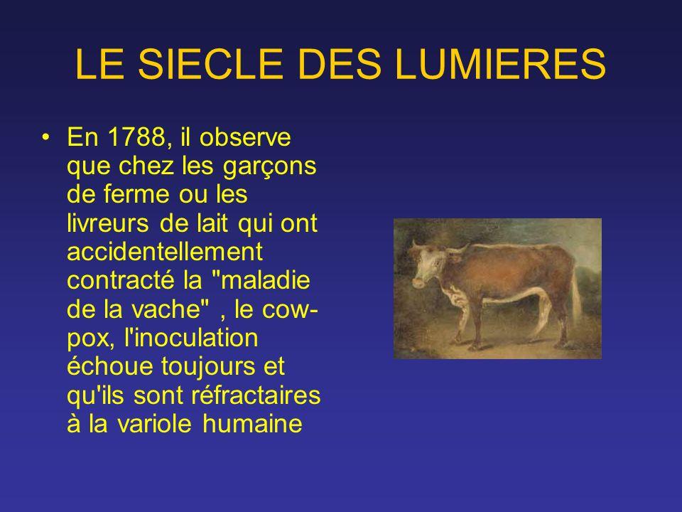 LE SIECLE DES LUMIERES En 1788, il observe que chez les garçons de ferme ou les livreurs de lait qui ont accidentellement contracté la