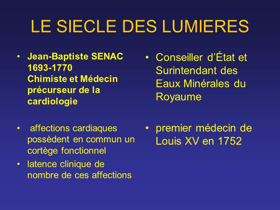 LE SIECLE DES LUMIERES Jean-Baptiste SENAC 1693-1770 Chimiste et Médecin précurseur de la cardiologie affections cardiaques possèdent en commun un cor