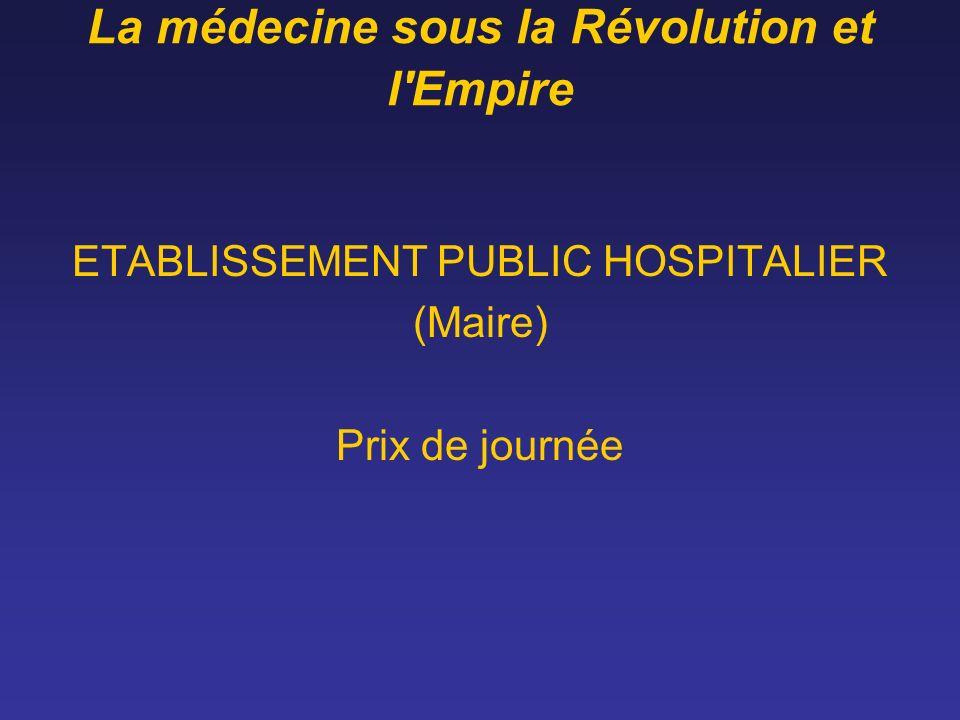 La médecine sous la Révolution et l'Empire ETABLISSEMENT PUBLIC HOSPITALIER (Maire) Prix de journée