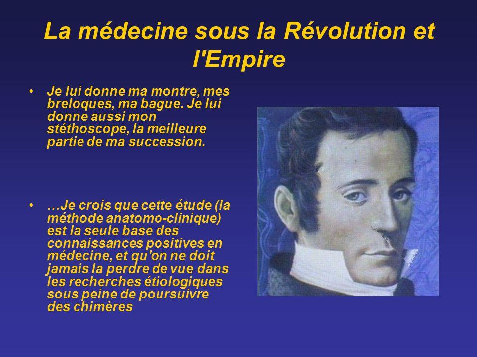 La médecine sous la Révolution et l'Empire Je lui donne ma montre, mes breloques, ma bague. Je lui donne aussi mon stéthoscope, la meilleure partie de
