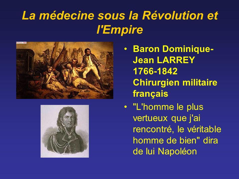 La médecine sous la Révolution et l'Empire Baron Dominique- Jean LARREY 1766-1842 Chirurgien militaire français