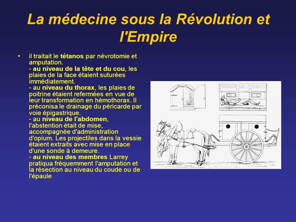 La médecine sous la Révolution et l'Empire il traitait le tétanos par névrotomie et amputation. - au niveau de la tête et du cou, les plaies de la fac