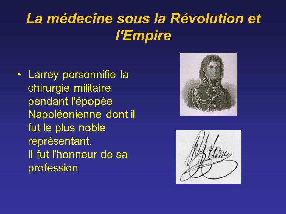 La médecine sous la Révolution et l'Empire Larrey personnifie la chirurgie militaire pendant l'épopée Napoléonienne dont il fut le plus noble représen