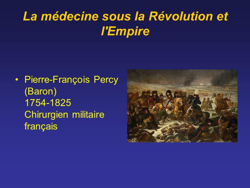 La médecine sous la Révolution et l'Empire Pierre-François Percy (Baron) 1754-1825 Chirurgien militaire français