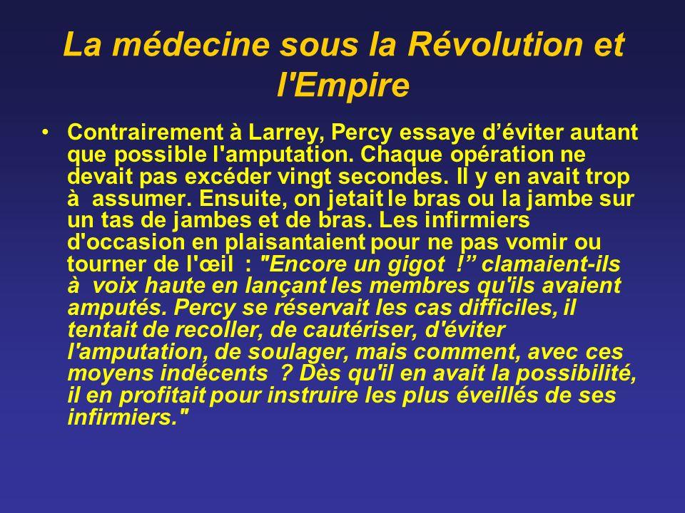 La médecine sous la Révolution et l'Empire Contrairement à Larrey, Percy essaye déviter autant que possible l'amputation. Chaque opération ne devait p