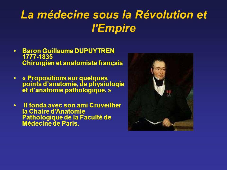 La médecine sous la Révolution et l'Empire Baron Guillaume DUPUYTREN 1777-1835 Chirurgien et anatomiste français « Propositions sur quelques points da