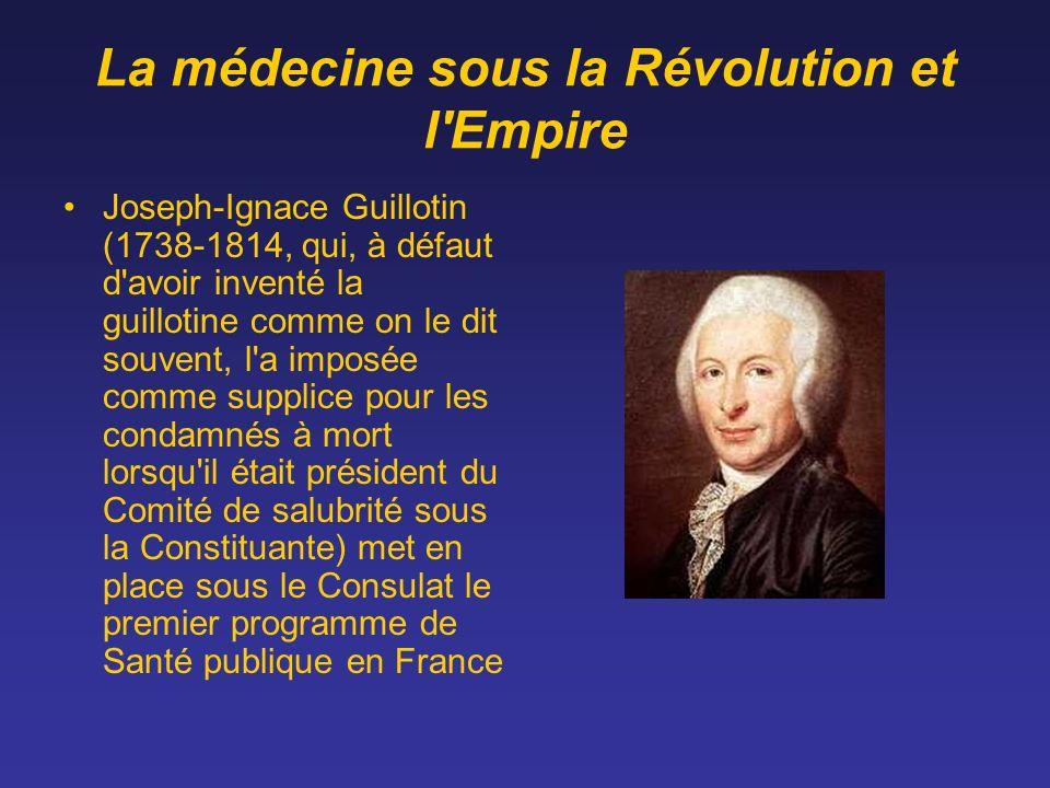 La médecine sous la Révolution et l'Empire Joseph-Ignace Guillotin (1738-1814, qui, à défaut d'avoir inventé la guillotine comme on le dit souvent, l'