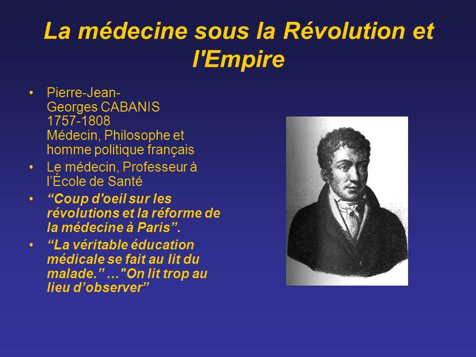 La médecine sous la Révolution et l'Empire Pierre-Jean- Georges CABANIS 1757-1808 Médecin, Philosophe et homme politique français Le médecin, Professe