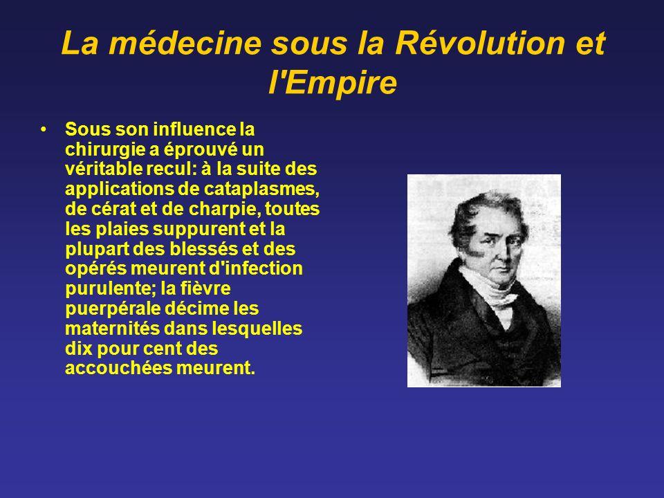 La médecine sous la Révolution et l'Empire Sous son influence la chirurgie a éprouvé un véritable recul: à la suite des applications de cataplasmes, d