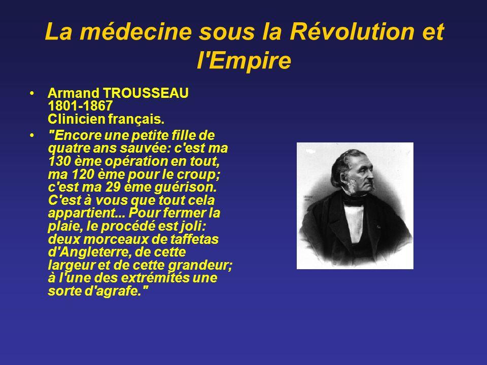 La médecine sous la Révolution et l'Empire Armand TROUSSEAU 1801-1867 Clinicien français.