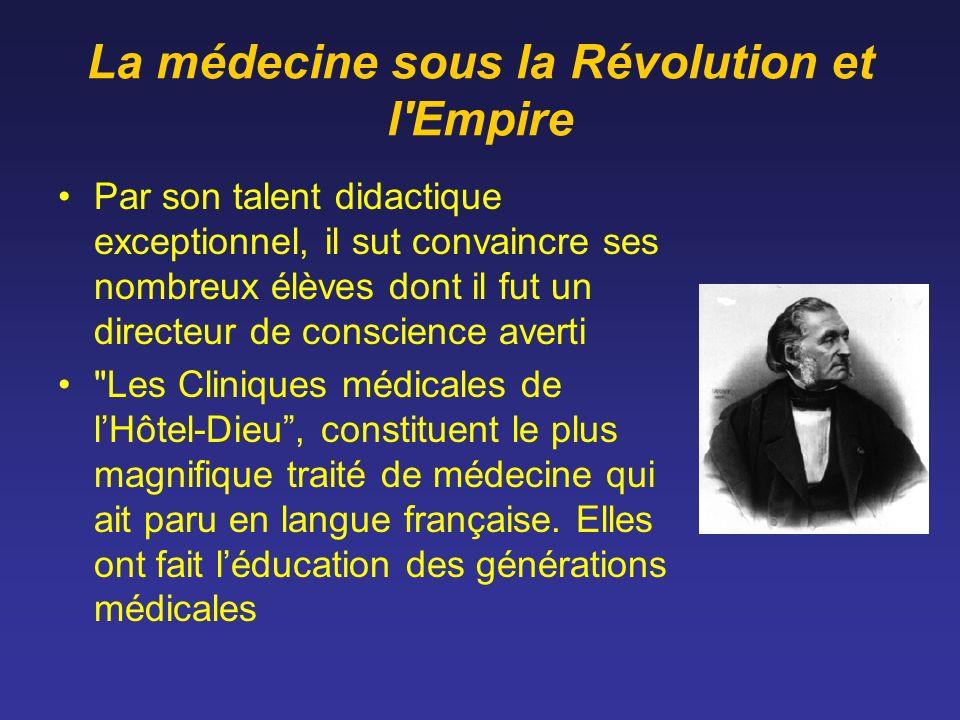La médecine sous la Révolution et l'Empire Par son talent didactique exceptionnel, il sut convaincre ses nombreux élèves dont il fut un directeur de c