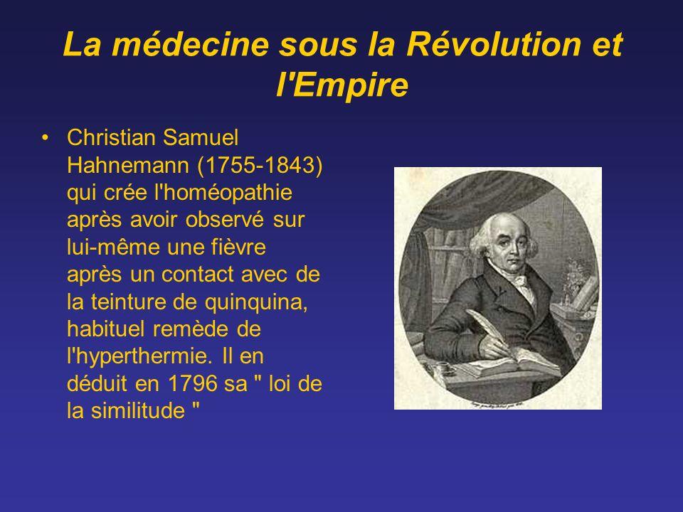 La médecine sous la Révolution et l'Empire Christian Samuel Hahnemann (1755-1843) qui crée l'homéopathie après avoir observé sur lui-même une fièvre a