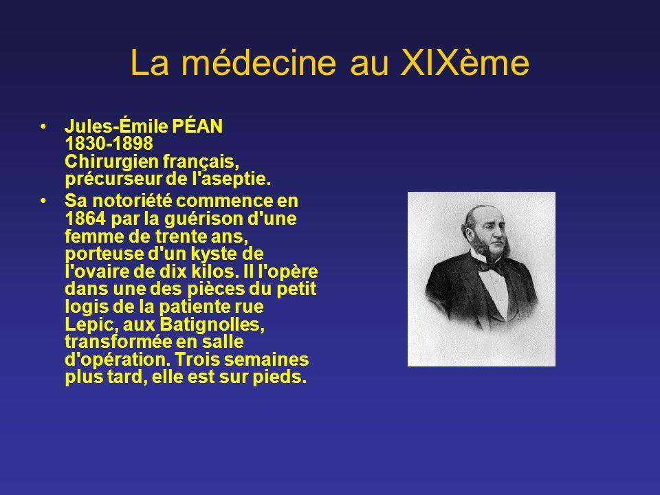 La médecine au XIXème Jules-Émile PÉAN 1830-1898 Chirurgien français, précurseur de l'aseptie. Sa notoriété commence en 1864 par la guérison d'une fem