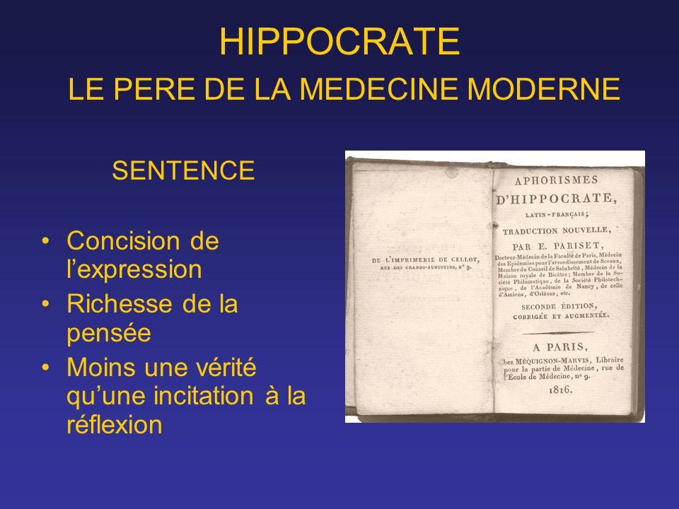 HIPPOCRATE LE PERE DE LA MEDECINE MODERNE SENTENCE Concision de lexpression Richesse de la pensée Moins une vérité quune incitation à la réflexion