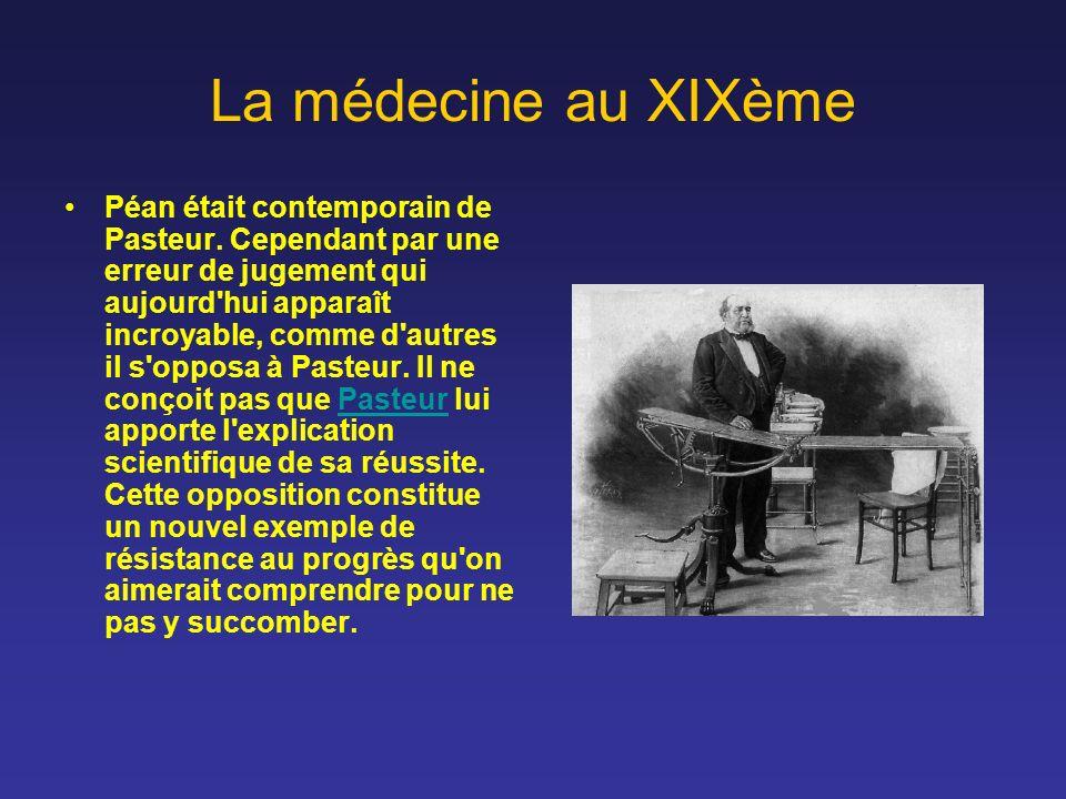 La médecine au XIXème Péan était contemporain de Pasteur. Cependant par une erreur de jugement qui aujourd'hui apparaît incroyable, comme d'autres il