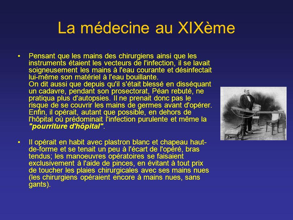 La médecine au XIXème Pensant que les mains des chirurgiens ainsi que les instruments étaient les vecteurs de l'infection, il se lavait soigneusement