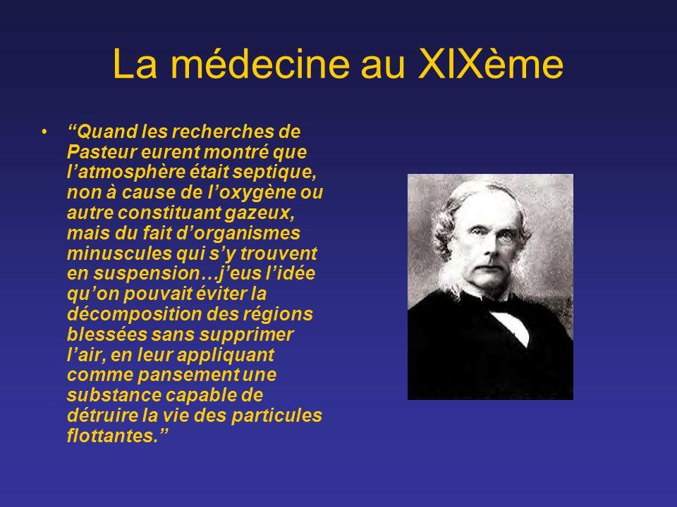 La médecine au XIXème Quand les recherches de Pasteur eurent montré que latmosphère était septique, non à cause de loxygène ou autre constituant gazeu