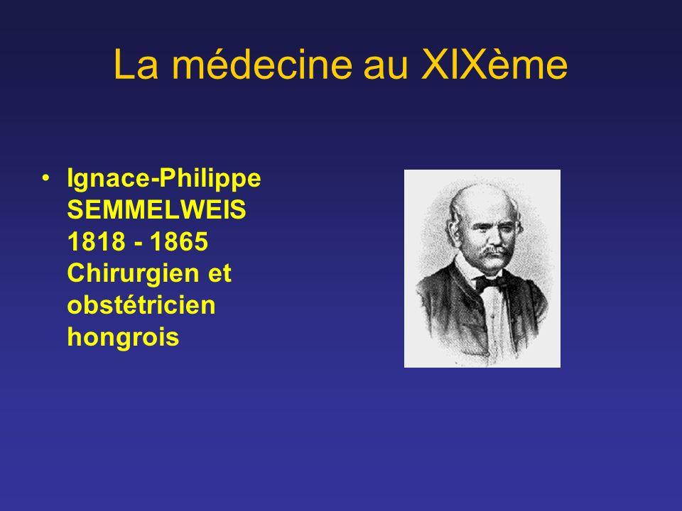La médecine au XIXème Ignace-Philippe SEMMELWEIS 1818 - 1865 Chirurgien et obstétricien hongrois