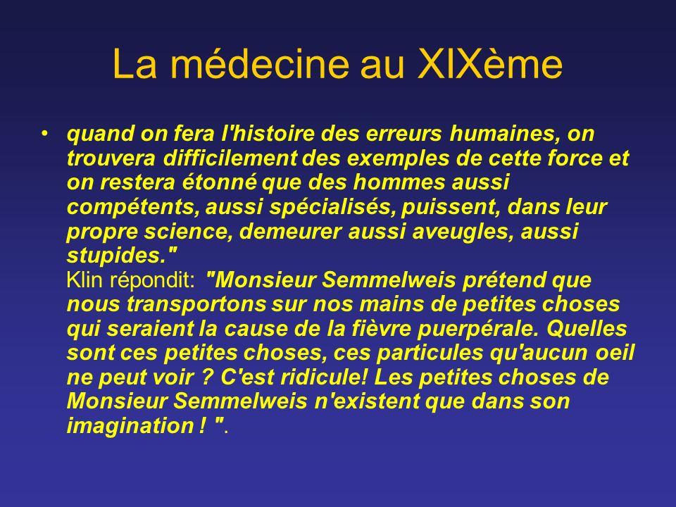 La médecine au XIXème quand on fera l'histoire des erreurs humaines, on trouvera difficilement des exemples de cette force et on restera étonné que de