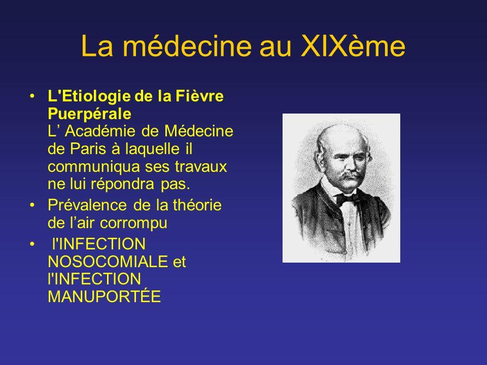 La médecine au XIXème L'Etiologie de la Fièvre Puerpérale L Académie de Médecine de Paris à laquelle il communiqua ses travaux ne lui répondra pas. Pr