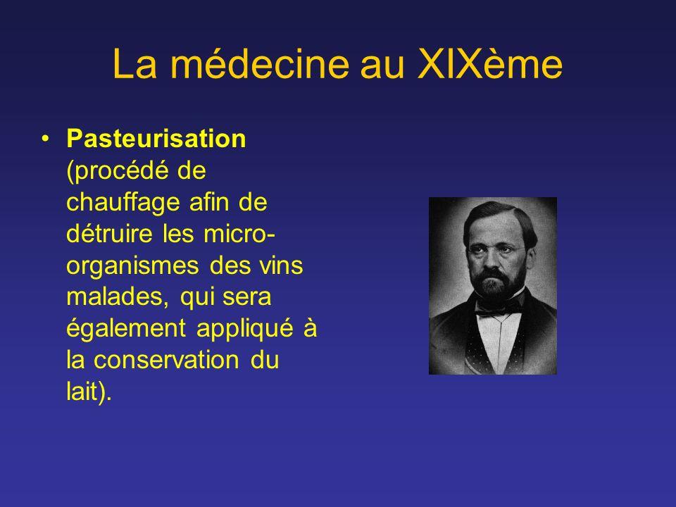 La médecine au XIXème Pasteurisation (procédé de chauffage afin de détruire les micro- organismes des vins malades, qui sera également appliqué à la c