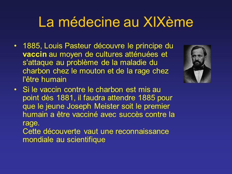 La médecine au XIXème 1885, Louis Pasteur découvre le principe du vaccin au moyen de cultures atténuées et s'attaque au problème de la maladie du char