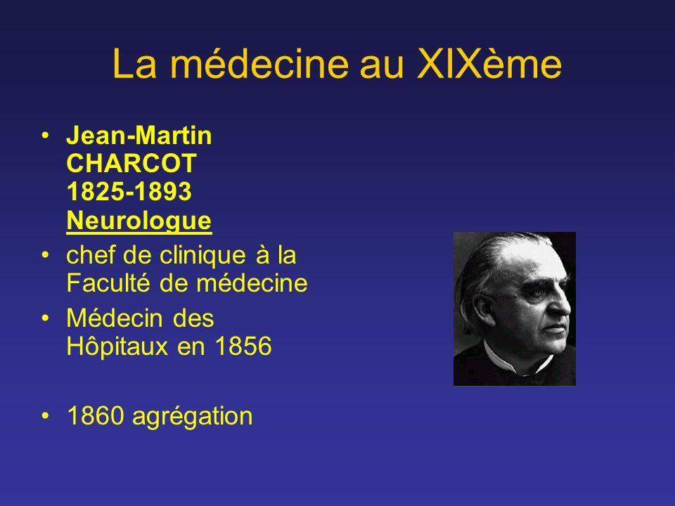La médecine au XIXème Jean-Martin CHARCOT 1825-1893 Neurologue chef de clinique à la Faculté de médecine Médecin des Hôpitaux en 1856 1860 agrégation