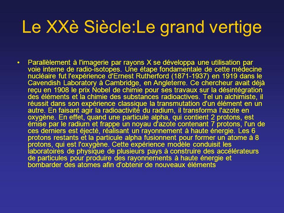 Le XXè Siècle:Le grand vertige Parallèlement à l'imagerie par rayons X se développa une utilisation par voie interne de radio-isotopes. Une étape fond