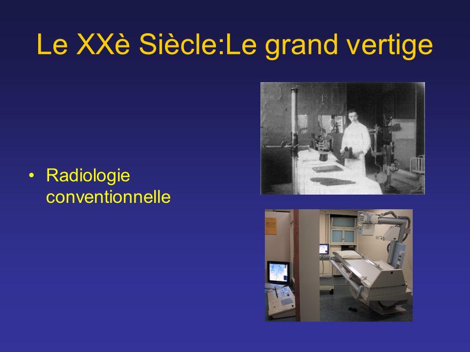 Le XXè Siècle:Le grand vertige Radiologie conventionnelle