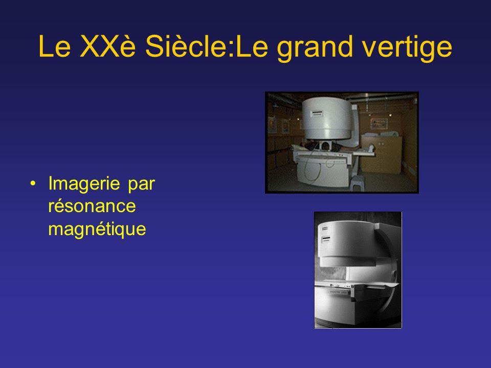 Le XXè Siècle:Le grand vertige Imagerie par résonance magnétique