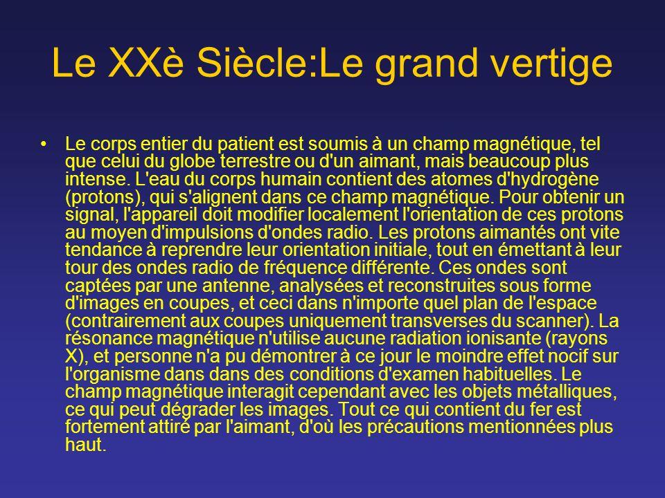 Le XXè Siècle:Le grand vertige Le corps entier du patient est soumis à un champ magnétique, tel que celui du globe terrestre ou d'un aimant, mais beau