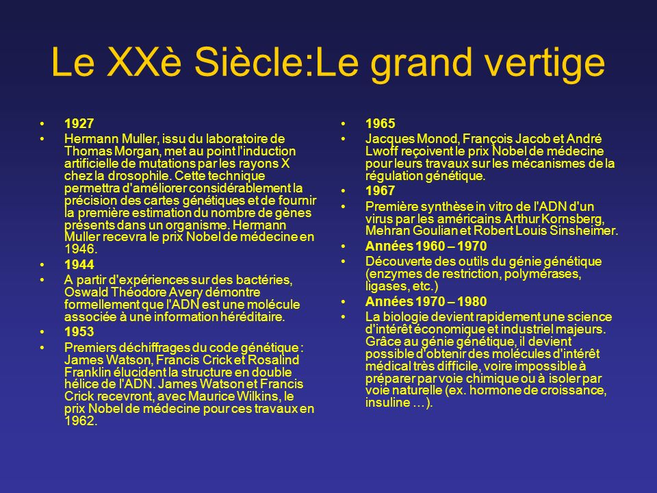 Le XXè Siècle:Le grand vertige 1927 Hermann Muller, issu du laboratoire de Thomas Morgan, met au point l'induction artificielle de mutations par les r