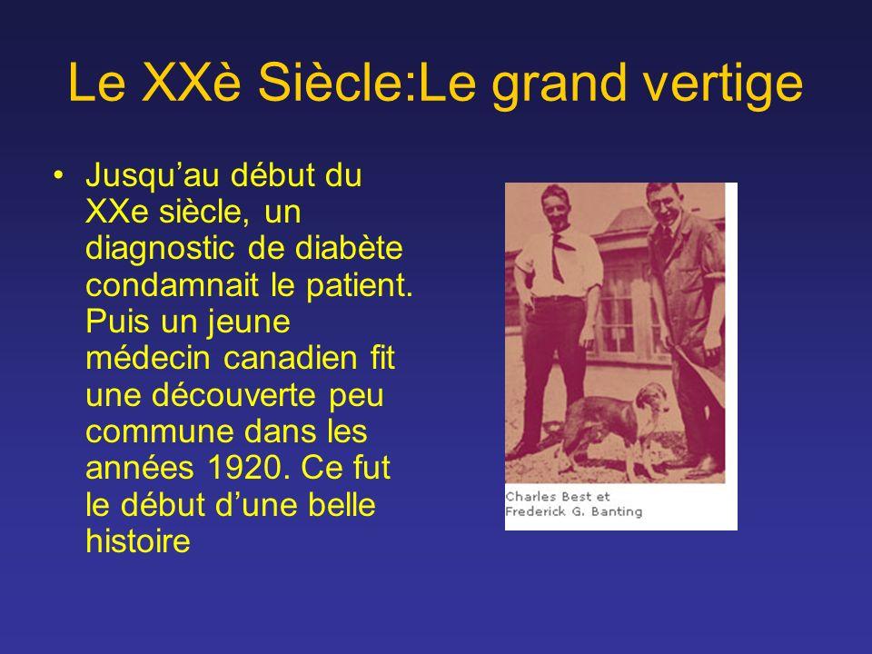 Le XXè Siècle:Le grand vertige Jusquau début du XXe siècle, un diagnostic de diabète condamnait le patient. Puis un jeune médecin canadien fit une déc