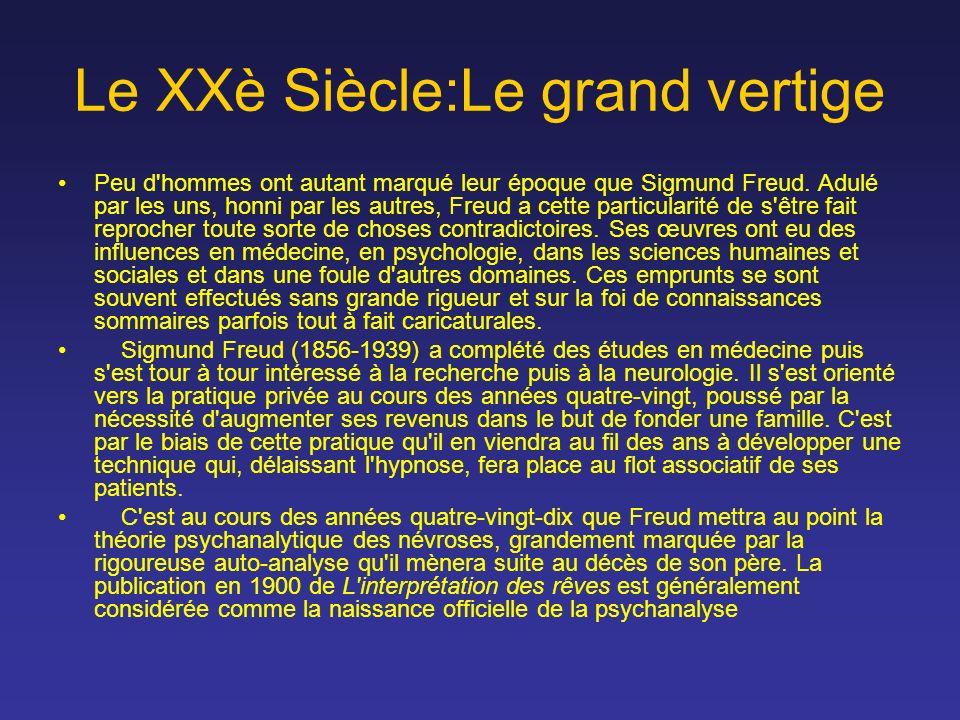Le XXè Siècle:Le grand vertige Peu d'hommes ont autant marqué leur époque que Sigmund Freud. Adulé par les uns, honni par les autres, Freud a cette pa